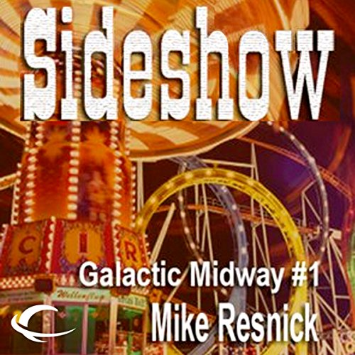 Sideshow     Tales of the Galactic Midway, Book 1              By:                                                                                                                                 Mike Resnick                               Narrated by:                                                                                                                                 Kerry Woodrow                      Length: 5 hrs and 22 mins     19 ratings     Overall 4.1