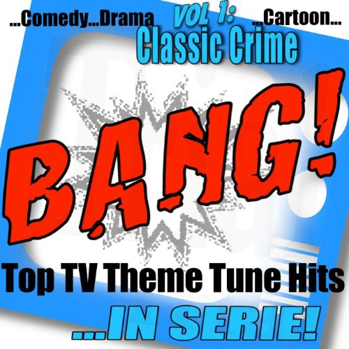 Bang! - Top TV Theme Tune Hits Vol. 1 Classic Crime
