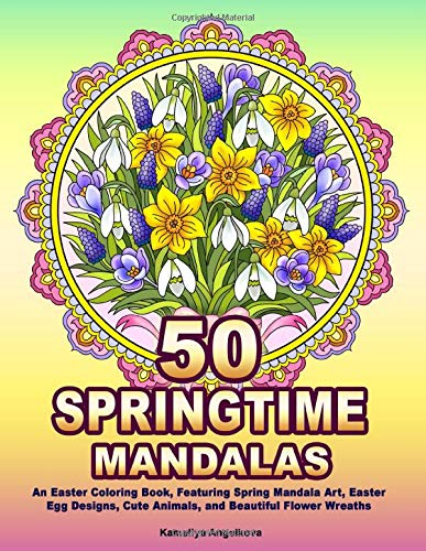 50 SPRINGTIME MANDALAS: An Easter Coloring Book, Featuring Spring Mandala Art, Easter Egg Designs, Cute Animals, and Beautiful Flower Wreaths