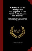 A History of the old Presbyterian Congregation of The People of Maidenhead and Hopewell: More Especially of the First Presbyterian Church of Hopewell, at Pennington, New Jersey