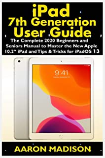 """iPad 7th Generation User Guide: The Complete 2020 Beginners and Seniors Manual to Master the New Apple 10.2"""" iPad and Tips & Tricks for iPadOS 13"""