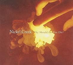 Best nickel creek why should the fire die? Reviews