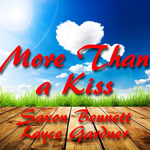 More Than a Kiss                   By:                                                                                                                                 Saxon Bennett,                                                                                        Layce Gardner                               Narrated by:                                                                                                                                 Layce Gardner                      Length: 8 hrs and 27 mins     20 ratings     Overall 3.5