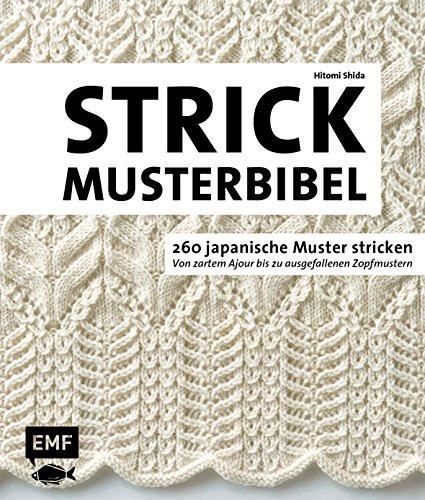Die Strickmusterbibel – 260 japanische Muster stricken: Von zartem Ajour bis zu ausgefallenen Zopfmustern