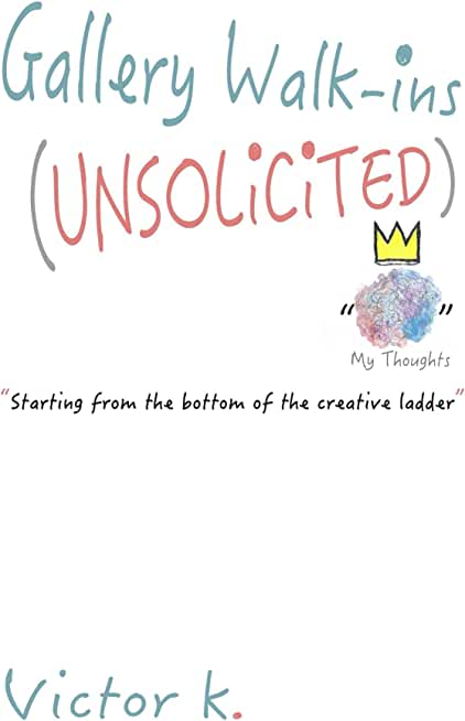 Gallery Walk-ins (Unsolicited): Starting from the Bottom of the Creative Ladder (English Edition)