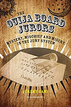 The Ouija Board Jurors: Mystery, Mischief and Misery in the Jury System by [Jeremy Gans]