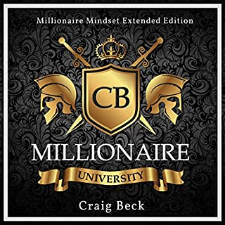 Millionaire University     Millionaire Mindset Extended Edition              By:                                                                                                                                 Craig Beck                               Narrated by:                                                                                                                                 Craig Beck                      Length: 6 hrs and 18 mins     96 ratings     Overall 4.7
