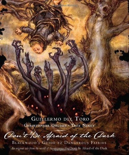 Guillermo Del Toro: Don't Be Afraid of the Dark: Blackwood's Guide to Dangerous Fairies