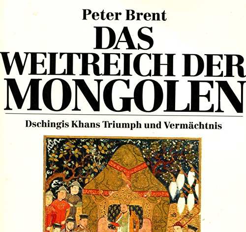 Das Weltreich der Mongolen. Dschinghis Khans Triumph und Vermaechtnis