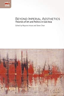 Beyond Imperial Aesthetics: Theories of Art and Politics in East Asia
