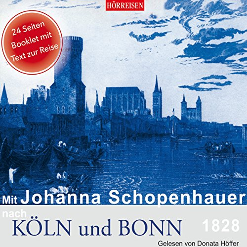 Mit Johanna Schopenhauer nach Köln und Bonn, 1828                   Autor:                                                                                                                                 Johanna Schopenhauer                               Sprecher:                                                                                                                                 Donata Höffer                      Spieldauer: 1 Std. und 17 Min.     1 Bewertung     Gesamt 3,0