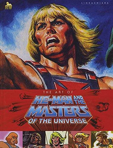 The art of He-Man and the Masters of the universe. Ediz. illustrata