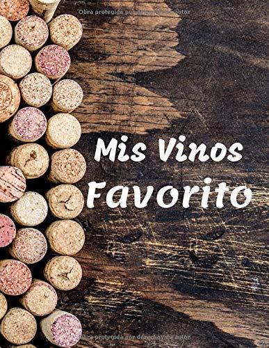 Mis Vinos Favorito: Libro de cata de vinos para llenar   Escriba sus descubrimientos de vino   100 hojas de vino   Idea de regalo   Gran formato, 21,6 x 28 cm.