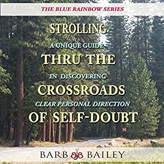 Strolling Thru the Crossroads of Self-Doubt: A Unique Guide in Discovering Clear Personal Direction: The Blue Rainbow Series                   By:                                                                                                                                 Barb Bailey                               Narrated by:                                                                                                                                 Barb Bailey                      Length: 1 hr and 7 mins     25 ratings     Overall 5.0