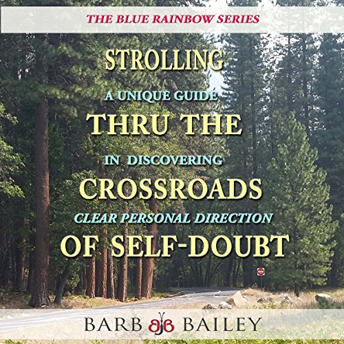 Strolling Thru the Crossroads of Self-Doubt: A Unique Guide in Discovering Clear Personal Direction: The Blue Rainbow Series cover art