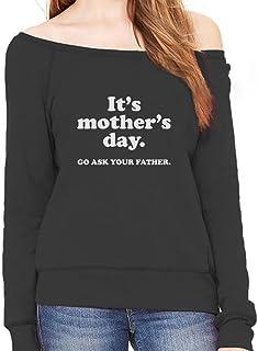 Tstars - It's Mother's Day Go Ask Your Dad Funny Off Shoulder Sweatshirt