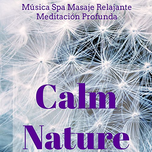Calm Nature - Música Spa Masaje Relajante Meditación Profunda con Sonidos Naturales New Age Instrumentales
