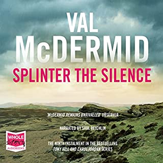 Splinter the Silence     Tony Hill/Carol Jordan, Book 9              By:                                                                                                                                 Val McDermid                               Narrated by:                                                                                                                                 Saul Reichlin                      Length: 12 hrs and 47 mins     669 ratings     Overall 4.3