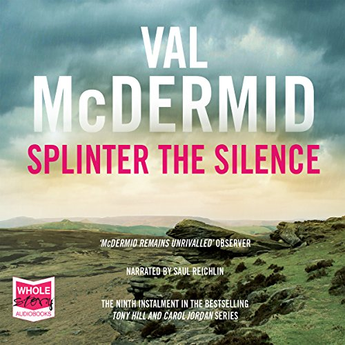 Splinter the Silence     Tony Hill/Carol Jordan, Book 9              By:                                                                                                                                 Val McDermid                               Narrated by:                                                                                                                                 Saul Reichlin                      Length: 12 hrs and 47 mins     55 ratings     Overall 4.6