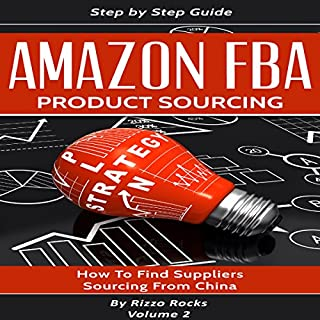 Amazon FBA Product Sourcing     How to Find Suppliers, Sourcing from China              By:                                                                                                                                 Rizzo Rocks                               Narrated by:                                                                                                                                 Mike Norgaard                      Length: 1 hr and 41 mins     8 ratings     Overall 5.0