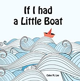 If I had a Little Boat (Xist Children's Books) by [Calee M. Lee]