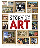 The Illustrated Story of Art: The Great Art Movements and the Paintings that Inspired them (Dk) (English...