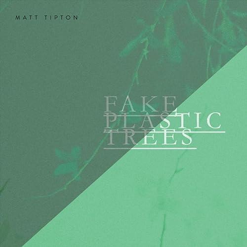 Fake Plastic Trees.Fake Plastic Trees By Matt Tipton On Amazon Music Amazon Com