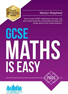 GCSE Maths is Easy: Pass GCSE Mathematics the Easy Way with Unique Exercises, Memorable Formulas and Insider Advice from M...