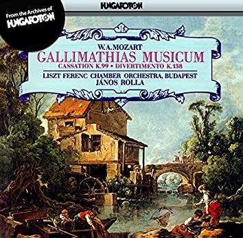Mozart: Gallimathias Musicum / Cassation in B-Flat Major, K. 99 / Divertimento in F Major, K. 138