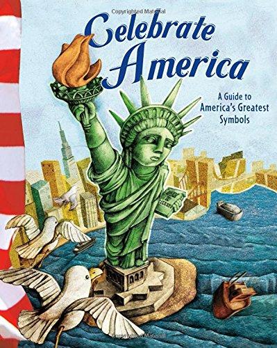 Celebrate America: A Guide to America's Greatest Symbols (American Symbols)