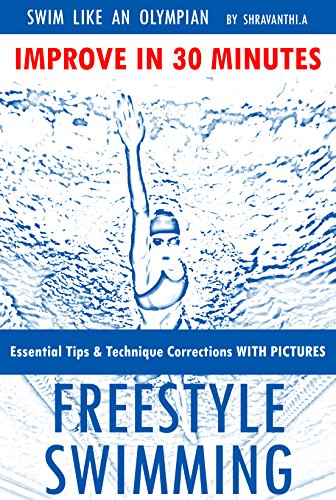 Swim like an Olympian - FREESTYLE SWIMMING: Essential Tips & Technique Corrections WITH PICTURES