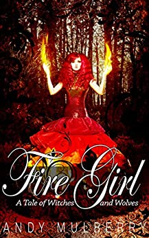 Fire Girl (A Tale of Witches and Wolves Book 1) by [Andy Mulberry]