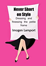 Never Short on Style: dressing and finessing the petite frame