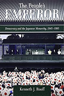 The People's Emperor: Democracy and the Japanese Monarchy, 1945-1995 (Harvard East Asian Monographs) by Kenneth J. Ruoff(2...