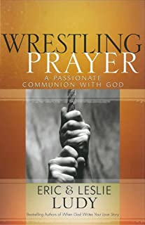 Wrestling Prayer: A Passionate Communion with God