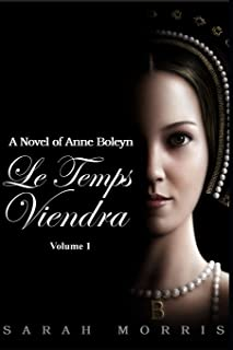 Le Temps Viendra: A Novel of Anne Boleyn