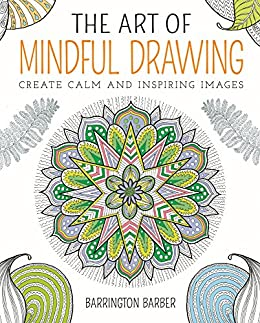 The Art of Mindful Drawing: Create calm and inspiring images by [Barrington Barber]