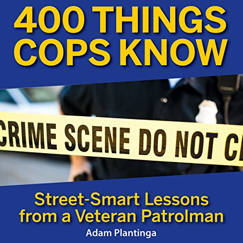 400 Things Cops Know: Street-Smart Lessons From a Veteran Patrolman audiobook cover art