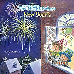 Image: The Night Before New Year's, by Natasha Wing (Author), Amy Wummer (Illustrator). Publisher: Grosset and Dunlap; 10/26/09 edition (November 25, 2009)