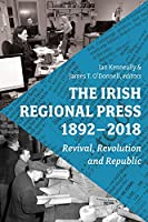 The Irish Regional Press, 1892-2012: Revival, Revolution and Republic