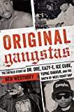 Original Gangstas: The Untold Story of Dr. Dre, Eazy-E, Ice Cube, Tupac Shakur, and...