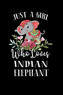 Just a Girl Who Loves Indian Elephant: Perfect Indian Elephant Lover Gift For Girl. Cute Notebook for Indian Elephant Love...