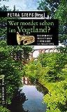 Wer mordet schon im Vogtland?: 11 Krimis und 125 Freizeittipps (Kriminelle Freizeitführer im GMEINER-Verlag) (German Edition)