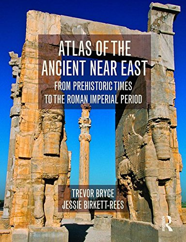 Bryce, T: Atlas of the Ancient Near East: From Prehistoric Times to the Roman Imperial Period (Historical Atlas)