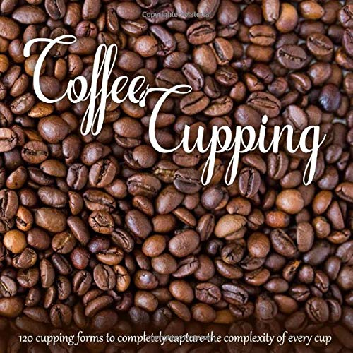 Coffee cupping: Notebook with 120 basic cupping forms to record details of cupping experiences