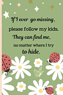 If I Ever go Missing, Please Follow my Kids.  They can find me, no matter where I try to hide.: Ladybug floral Novelty Mother's Day Gift - Small Lined Notebook 6