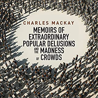 Memoirs of Extraordinary Popular Delusions and the Madness of Crowds audiobook cover art