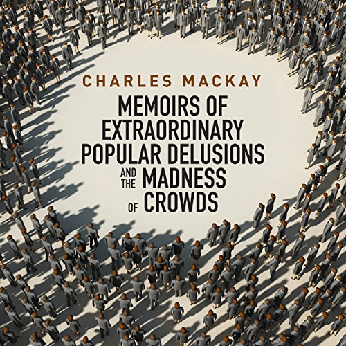 Memoirs of Extraordinary Popular Delusions and the Madness of Crowds cover art