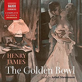 The Golden Bowl                   By:                                                                                                                                 Henry James                               Narrated by:                                                                                                                                 Juliet Stevenson                      Length: 25 hrs and 6 mins     8 ratings     Overall 4.3