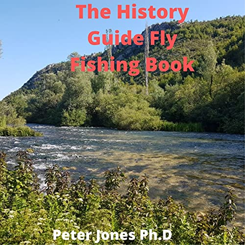 The History Guide Fly Fishing Book: Tips Lessons and Techniques for Tying Knots Reading the Water Casting Fly Fishing Guide (English Edition)